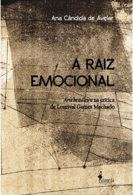 A RAIZ EMOCIONAL - ARTE BRASILEIRA NA CRITICA DE LOURIVAL GOMES MACHADO