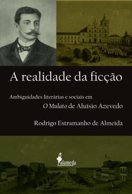 A REALIDADE DA FICCAO - AMBIGUIDADES LITERARIAS E SOCIAIS EM O MULATO DE ALUISIO AZEVEDO