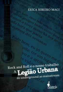 ROCK AND ROLL E O NOSSO TRABALHO - A LEGIAO URBANA DO UNDERGROUND AO MAINSTREAM