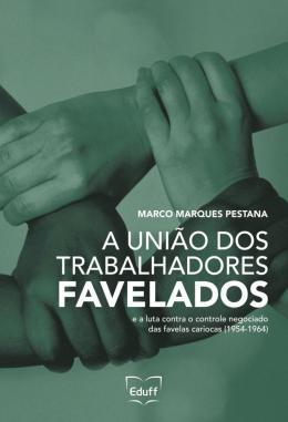 A UNIAO DOS TRABALHADORES FAVELADOS E A LUTA CONTRA O CONTROLE NEGOCIADO DAS FAVELAS CARIOCAS (1954-1964)