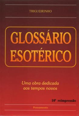 GLOSSARIO ESOTERICO - UMA OBRA DEDICADA AOS TEMPOS NOVOS