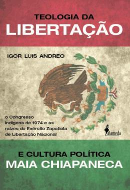 TEOLOGIA DA LIBERTACAO E CULTURA POLITICA MAIA CHIAPANECA - O CONGRESSO INDIGENA DE 1974 E AS RAIZES DO EXERCITO ZAPATISTA DE LIBERTACAO NACIONAL