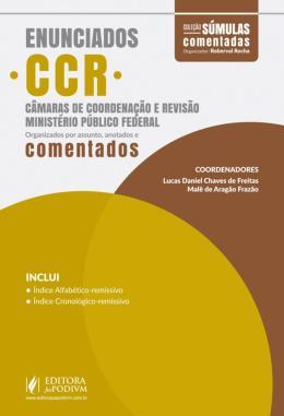 ENUNCIADOS CCR - CAMARAS DE COORDENACAO E REVISAO - MINISTERIO PUBLICO FEDERAL - ORGANIZADOS POR ASSUNTO, ANOTADOS E COMENTADOS