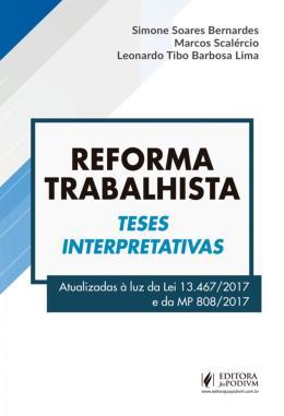 REFORMA TRABALHISTA - TESES INTERPRETATIVAS - ATUALIZADAS A LUZ DA LEI 13.467/2017 E DA MP 808/2017