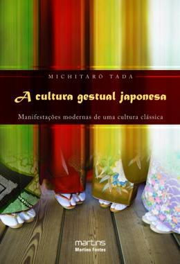A CULTURA GESTUAL JAPONESA - MANIFESTACOES MODERNAS DE UMA CULTURA CLASSICA