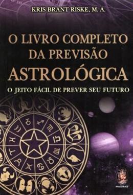 LIVRO COMPLETO DA PREVISAO ASTROLOGICA, O - O JEITO FACIL DE PREVER SEU FUTURO