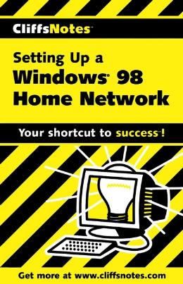 CLIFFSNOTES SETTING UP A WINDOWS 98 HOME NETWORK