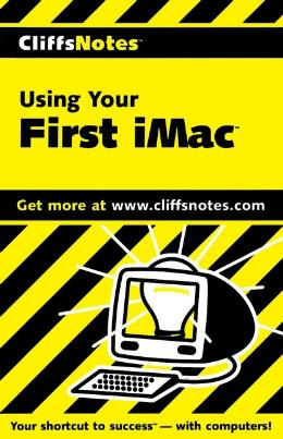 CLIFFSNOTES USING YOUR FIRST IMAC
