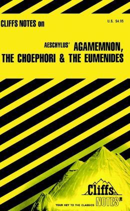 CLIFFSNOTES AESCHYLUS´ AGAMEMNON, THE CHOEPHORI &THE EUMENIDES