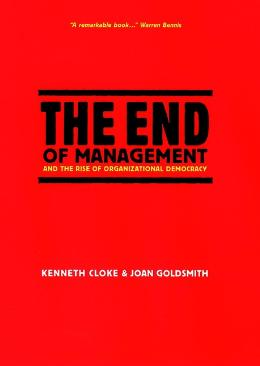 THE END OF MANAGEMENT AND THE RISE OF ORGANIZATIONAL DEMOCRACY