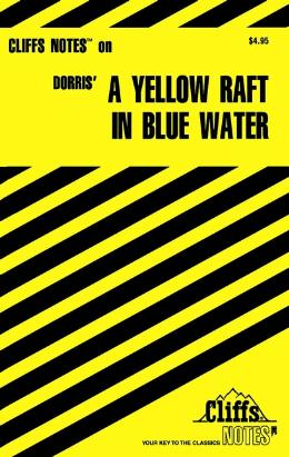CLIFFSNOTES ON DORRIS´ A YELLOW RAFT IN BLUE WATER