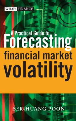 PRACTICAL GUIDE TO FORECASTING FINANCIAL MARKET VOLATILITY, A