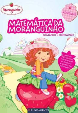 MORANGUINHO - MATEMATICA DA MORANGUINHO - SOMANDO E SUBTRAINDO