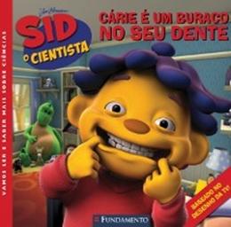 SID, O CIENTISTA   CARIE E UM BURACO NO SEU DENTE