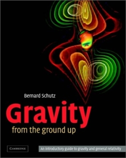 GRAVITY FROM THE GROUND UP - AN INTRODUCTORY GUIDE TO GRAVITY AND GENERAL RELATIVITY
