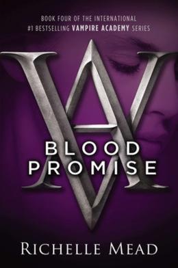 VAMPIRE ACADEMY, V.4 - BLOOD PROMISE