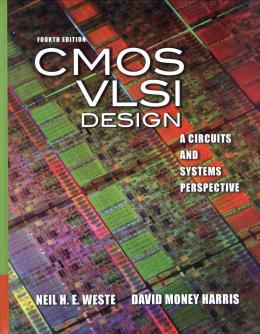 CMOS VLSI DESIGN: A CIRCUITS AND SYSTEMS PERSPECTIVE - 4TH ED