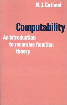 COMPUTABILITY - AN INTRODUCTION TO RECURSIVE FUNCTION THEORY
