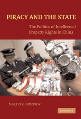 PIRACY AND THE STATE - POLITICS OF INTELLECTUAL PROPERTY RIGHTS IN CHINA