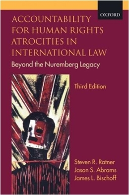 ACCOUNTABILITY FOR HUMAN RIGHTS ATROCITIES IN INTERNATIONAL LAW BEYOND THE NUREMBERG LEGACY