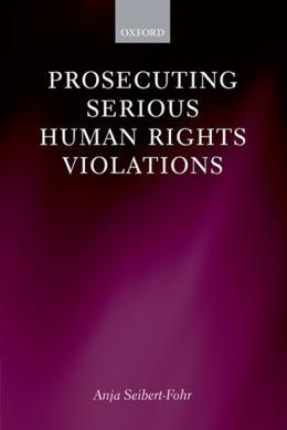 PROSECUTING SERIOUS HUMAN RIGHTS VIOLATIONS