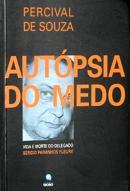 AUTOPSIA DO MEDO - VIDA E MORTE DO DELEGADO SERGIO PARANHOS FLEURY