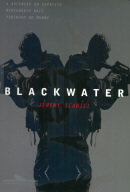 BLACKWATER - A ASCENSAO DO EXERCITO MERCENARIO MAIS PODEROSO DO MUNDO