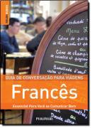 GUIA DE CONVERSACAO PARA VIAGENS - FRANCES - ESSENCIAL PARA VOCE SE COMUNICAR BEM