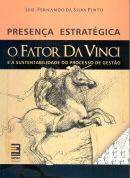 PRESENCA ESTRATEGICA - O FATOR DA VINCI E A SUSTENTABILIDADE DO PROCESSO DE GESTAO