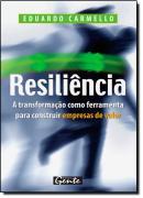 RESILIENCIA - A TRANSFORMACAO COMO FERRAMENTA PARA CONSTRUIR EMPRESAS DE VALOR