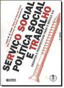 SERVICO SOCIAL, POLITICA SOCIAL E TRABALHO - 3º ED