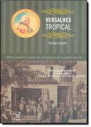 VERSALHES TROPICAL - IMPERIO, MONARQUIA E A CORTE REAL PORTUGUESA NO RIO DE JANEIRO
