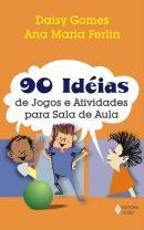 90 IDEIAS DE JOGOS E ATIVIDADES PARA A SALA DE AULA - 4ª ED