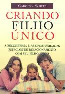 CRIANDO FILHO UNICO -  A RECOMPENSA E AS OPORTUNIDADES DE RELACIONAMENTO COM SEU FILHO UNICO