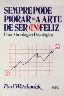 SEMPRE PODE PIORAR/ARTE DE SER (IN)FELIZ
