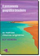 O PENSAMENTO GEOGRAFICO BRASILEIRO - VOL. 1 - AS MATRIZES CLASSICAS ORIGINARIAS