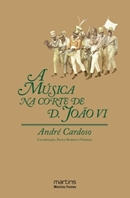 A MUSICA NA CORTE DE D. JOAO VI – 1808-1821