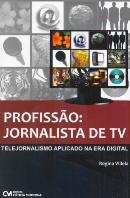 PROFISSAO - JORNALISTA DE TV - TELEJORNALISMO APLICADO NA ERA DIGITAL
