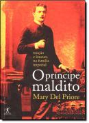 O PRINCIPE MALDITO - TRAICAO E LOUCURA NA FAMILIA IMPERIAL