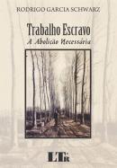 TRABALHO ESCRAVO - A ABOLICAO NECESSARIA