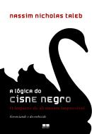 A LOGICA DO CISNE NEGRO - O IMPACTO DO ALTAMENTE IMPROVAVEL