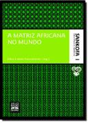 A MATRIZ AFRICANA NO MUNDO - VOL. 1