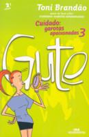 CUIDADO: GAROTAS APAIXONADAS 3 - GUTE