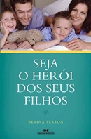 SEJA O HEROI  DOS SEUS FILHOS