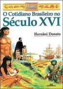 COTIDIANO BRASILEIRO NO SECULO XVI, O - COL. POVOS DO PASSADO