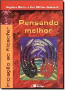 PENSANDO  MELHOR: INICIACAO AO FILOSOFAR - 4ª EDICAO