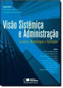 VISAO SISTEMICA E ADMINISTRACAO - CONCEITOS, METODOLOGIAS E APLICACOES