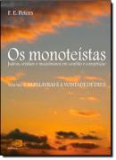 MONOTEISTAS, OS  - VOL II - JUDEUS, CRISTAOS E MULCUMANOS EM CONFLITO E COMPETICAO