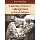 CONTROVERSIAS E IATROGENIAS NA CIRURGIA DO TRAUMA