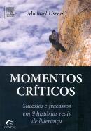 MOMENTOS CRITICOS - SUCESSOS E FRACASSOS EM 9 HISTORIAS DE LIDERANCA